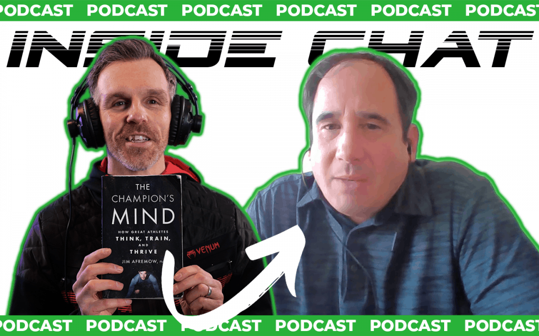 The Psychology of Winning Fights with Dr Jim Afremow – Inside Chat Podcast Episode 35